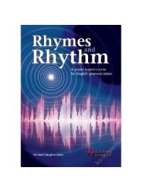 Rhymes and Rhytm: A poem-based course for English pronunciation GARNET EDUCATION